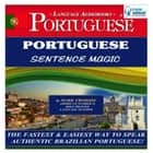 Portuguese Sentence Magic - The Fastest & Easiest Way to Speak Authentic Brazilian Portuguese! audiobook by
