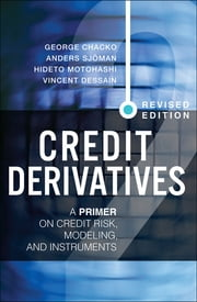 Credit Derivatives, Revised Edition - A Primer on Credit Risk, Modeling, and Instruments ebook by George Chacko,Anders Sjöman,Hideto Motohashi,Vincent Dessain