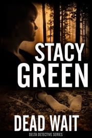 Dead Wait (Summer Jordan/Cage Foster Mystery) - (Summer Jordan/Cage Foster Mystery Series) ebook by Stacy Green