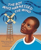 The Boy Who Harnessed the Wind - Picture Book Edition ebook by William Kamkwamba,Bryan Mealer