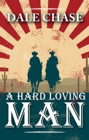 A Hard Loving Man ebook by Dale Chase