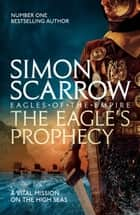 The Eagle's Prophecy (Eagles of the Empire 6) - Cato & Macro: Book 6 ebook by Simon Scarrow