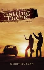 Getting There ebook by Gerry Boylan
