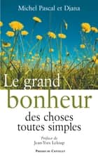 Le grand bonheur des choses toutes simples ebook by Djana Schmidt,Michel Pascal