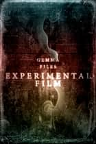 Experimental Film ebook by Gemma Files