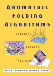 Geometric Folding Algorithms - Linkages, Origami, Polyhedra ebook by Erik D. Demaine,Joseph O'Rourke