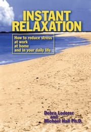Instant Relaxation - How to reduce stress at work, at home and in your daily life ebook by Debra Lederer,L. Michael Hall,L. Michael Hall