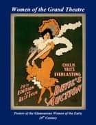 Women of the Grand Theatre - Posters of the Glamorous Women of the Early 20th Century ebook by Patrick W. Nee