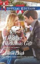 A Weaver Christmas Gift ebook by Allison Leigh
