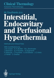 Interstitial, Endocavitary and Perfusional Hyperthermia - Methods and Clinical Trials ebook by J.M. Cosset,Michel Gautherie,K.-H. Bichler,W.L. Strohmaier,J. Steimann,S.H. Flüchter,K. Sugimachi,H. Matsuda,F. Truchetet,E. Grosshans,J.C. Kretz,J. Friedel,C. Chartier