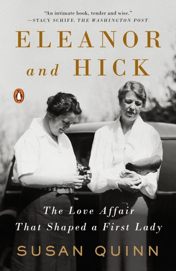 Eleanor and Hick - The Love Affair That Shaped a First Lady ebook by Susan Quinn
