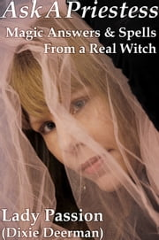 Ask-A-Priestess: Magic Answers & Spells From a Real Witch ebook by Dixie Deerman