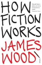 How Fiction Works 電子書 by James Wood