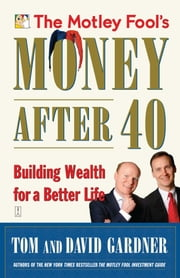The Motley Fool's Money After 40 - Building Wealth for a Better Life ebook by David Gardner, Tom Gardner