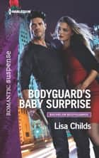 Bodyguard's Baby Surprise - A Protector Hero Romance ebooks by Lisa Childs