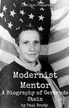 Modernist Mentor - A Biography of Gertrude Stein ebook by Paul Brody