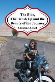 The Bike, the Brush Up and the Beauty of the Journey ebook by Claudine Neil