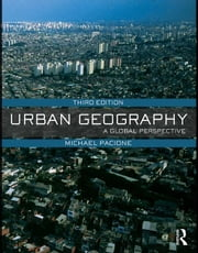 Urban Geography: A Global Perspective ebook by Pacione, Michael