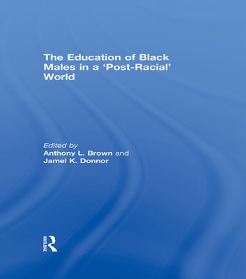The Education of Black Males in a 'Post-Racial' World ebook by