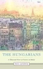 The Hungarians ebook by Jefferson Decker,Paul Lendvai