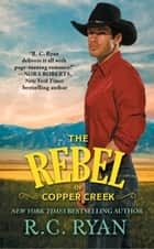 The Rebel of Copper Creek ebook by R.C. Ryan