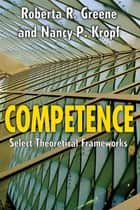 Competence ebook by Nancy P. Kropf,Roberta R. Greene
