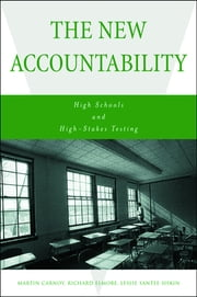 The New Accountability - High Schools and High-Stakes Testing ebook by Martin Carnoy,Richard Elmore,Leslie Siskin