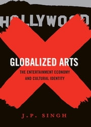 Globalized Arts - The Entertainment Economy and Cultural Identity ebook by J. P. Singh