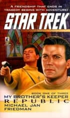 Star Trek: The Original Series: My Brother's Keepe ebook by Michael Jan Friedman
