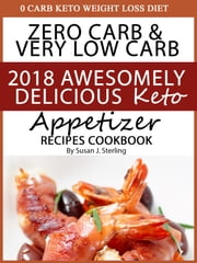 0 Carb Keto Weight Loss Diet Zero Carb & Very Low Carb 2018 Awesomely Delicious Keto Appetizer Recipes Cookbook