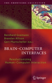 Brain-Computer Interfaces - Revolutionizing Human-Computer Interaction ebook by Bernhard Graimann,Brendan Z. Allison,Gert Pfurtscheller