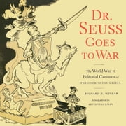 Dr. Seuss Goes to War - The World War II Editorial Cartoons of Theodor Seuss Geisel ebook by Richard H. Minear,Dr. Seuss