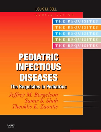 Pediatric Infectious Diseases E-Book - Requisites ebook by Samir S. Shah,Jeffrey Bergelson, MD,Theoklis Zaoutis, MD