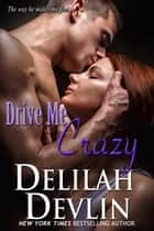 Drive Me Crazy ebook by Delilah Devlin