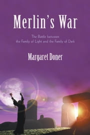 Merlin's War - The Battle between the Family of Light and the Family of Dark ebook by Margaret Doner