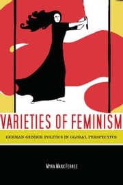 Varieties of Feminism - German Gender Politics in Global Perspective ebook by Myra Ferree