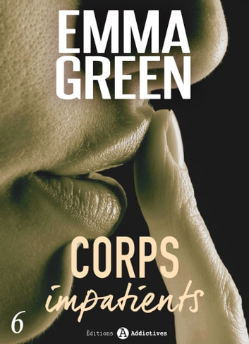 Corps impatients - 6 ebook by Emma M. Green