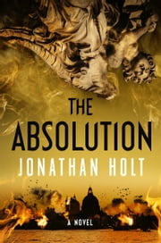 The Absolution - A Novel ebook by Jonathan Holt