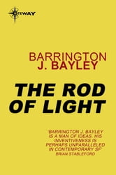 The Rod of Light - The Soul of the Robot Book 2 ebook by Barrington J. Bayley
