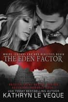 The Eden Factor - Trent/Burton Adventure Series, #2 ebook by Kathryn Le Veque