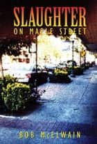 Slaughter on Maple Street ebook by Bob McElwain