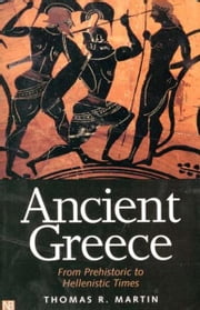Ancient Greece: From Prehistoric to Hellenistic Times ebook by Thomas R. Martin