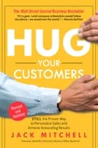 Hug Your Customers - STILL The Proven Way to Personalize Sales and Achieve Astounding Results ebook by Jack Mitchell
