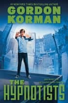 The Hypnotists: Book 1 ebook by Gordon Korman