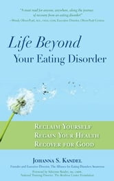 Life Beyond Your Eating Disorder ebook by Johanna Kandel