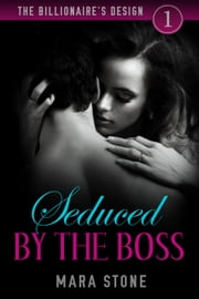 The Billionaire's Design (Part 1): Seduced by the Boss - The Billionaire's Design, #1 ebook by Mara Stone