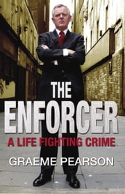 The Enforcer - A Life Fighting Crime ebook by Graeme Pearson