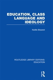 Education, Class Language and Ideology (RLE Edu L) ebook by Noelle Bisseret