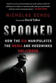 Spooked - How the CIA Manipulates the Media and Hoodwinks Hollywood ebook by Nicholas Schou