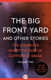 The Big Front Yard - And Other Stories ebook by Clifford D. Simak,David W. Wixon